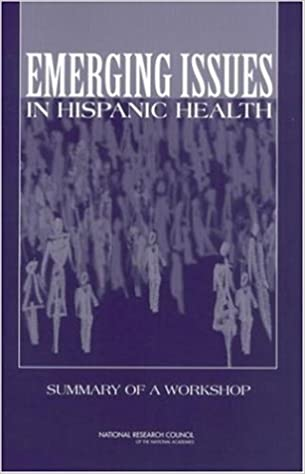 Emerging Issues in Hispanic Health: Summary of a Workshop