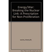 Energy/War: Breaking the Nuclear Link: A Prescription for Non-Proliferation