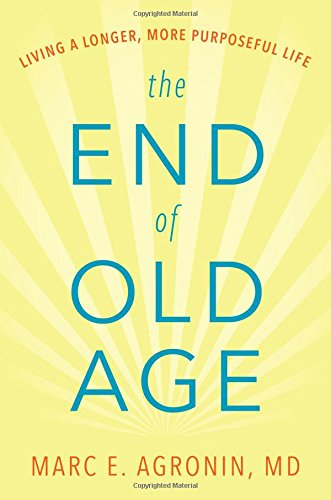 The End of Old Age: Living a Longer, More Purposeful Life cover