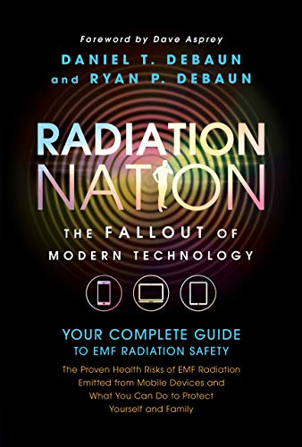 EMF Book: Radiation Nation - Complete Guide to EMF Protection & Safety: The Proven Health Risks of Electromagnetic Radiation (EMF) & What to Do Protect Yourself & Family by [DeBaun, Daniel T., DeBaun, Ryan P.]