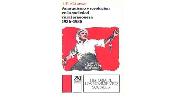 Anarquismo y revolución en la sociedad rural aragonesa, 1936-1938 ...