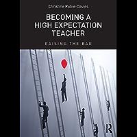 Becoming a High Expectation Teacher: Raising the bar (English Edition)