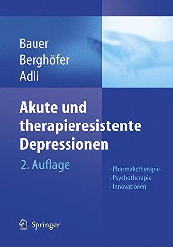 Akute und therapieresistente Depressionen: Pharmakotherapie - Psychotherapie - Innovationen
