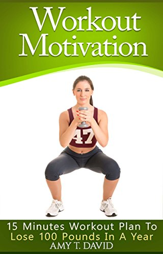 Workout Motivation: 15 Minutes Workout Plan To Lose 100 Pounds In A Year
