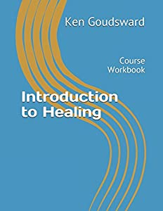 Introduction to Healing: Course Workbook (How To Heal)