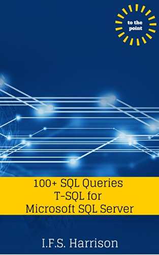 100+ SQL Queries: T-SQL for Microsoft SQL Server (To The Point Book 9)