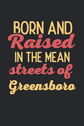 Born And Raised In The Mean Streets Of Greensboro: 6x9   lined notebook   hometown (Greensboro Christmas)