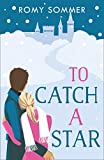 To Catch a Star: The most feel good Royal Romance of the year!