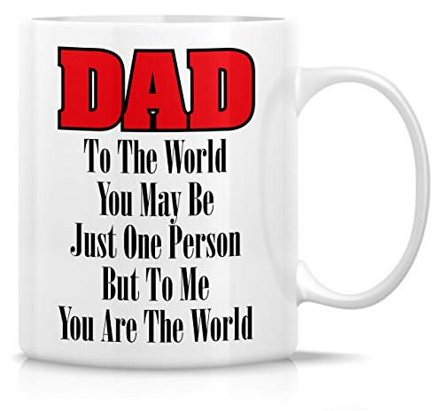 (Retreez Funny Mug - Dad, To Me You Are The World 11 Oz Ceramic Coffee Mugs - Funny, Sarcasm, Sarcastic, Motivational, Inspirational birthday gifts for dad, papa, father, father's day gift)