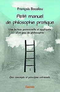 Petit manuel de philosophie pratique par François Bacalou