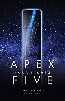 Apex Five (The Plane Book 1) by [Katz, Sarah]