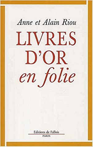 Livre D Or En Folie A Riou 9782877064736 Amazon Com Books