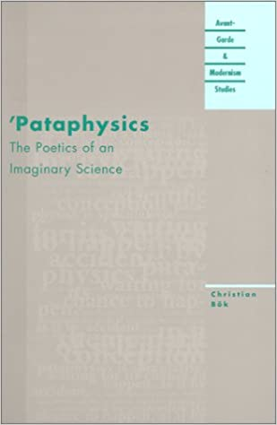 Book Pataphysics: The Poetics of an Imaginary Science (Avant-garde and Modernism Studies)