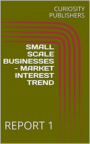 Amazon com: SMALL SCALE BUSINESSES - MARKET INTEREST TREND: REPORT 1