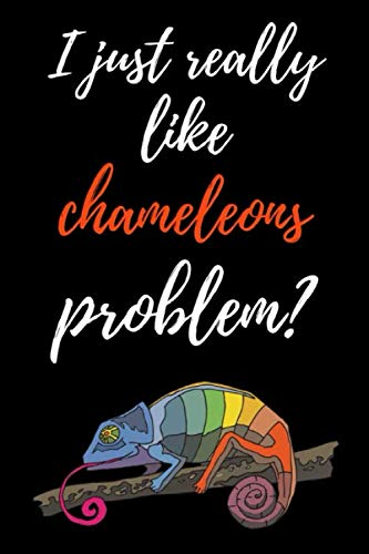 (I Just Really Like Chameleons, Problem?: Notebook / Journal, Gifts For Kids And Animal Lovers, For Coloring And Writing (Lined, 6