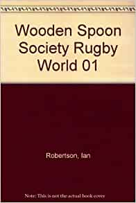 Wooden Spoon Society Rugby World 01 Ian Robertson 9781852916282