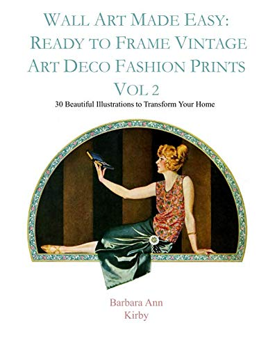 Wall Art Made Easy: Ready to Frame Vintage Art Deco Fashion Prints Vol 2: 30 Beautiful Illustrations to Transform Your (20s Diy Costume)