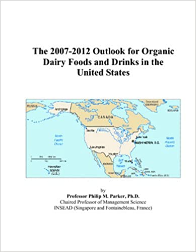 The 2007-2012 Outlook for Organic Dairy Foods and Drinks in the United States