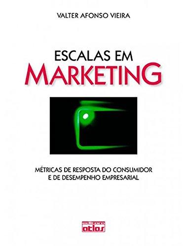 Escalas em Marketing. Métricas de Resposta do Consumidor e de Desempenho Empresarial