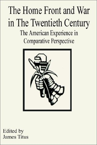 Download Home Front and War in the Twientieth Century: The American Experience in Comparative Perspective, The PDF