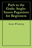 Path to the Gods: Anglo-Saxon Paganism for Beginners