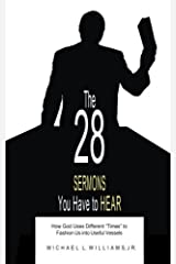 """The 28 SERMONS you have to HEAR: How God Uses Different """"Times"""" to Fashion Us into Useful Vessels Paperback"""