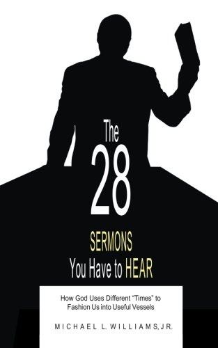 Read Online The 28 SERMONS you have to HEAR: How God Uses Different Times to Fashion Us into Useful Vessels pdf
