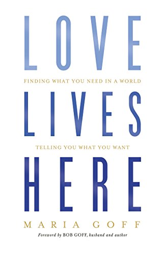 Download PDF Love Lives Here - Finding What You Need in a World Telling You What You Want