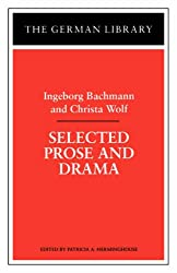 Selected Prose and Drama: Ingeborg Bachmann and Christa Wolf (German Library)
