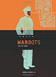 War Bots: How U.S. Military Robots Are Transforming War In Iraq, Afghanistan, And The Future