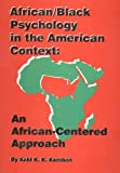 African-Black Psychology in the American Context : An African-Centered Approach, Kambon, Kobi K., 0963396315