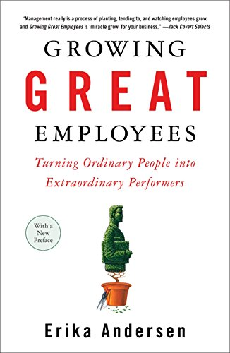 Great Performers - Growing Great Employees: Turning Ordinary People into Extraordinary Performers