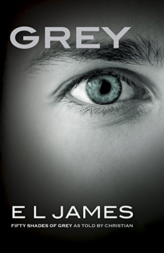 Grey: Fifty Shades of Grey as Told by Christian (Fifty Shades of Grey Series) by [James, E L]