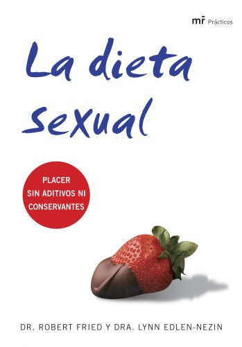 La dieta sexual: Placer sin aditivo ni conservantes (Manuales Practicos (m.Roca)) por Edlen-Nezin Ph, Lynn,Fried Ph, Robert