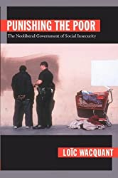 Punishing the Poor: The Neoliberal Government of Social Insecurity (Politics, History, & Culture)