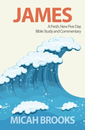 James: A Fresh, New Five Day Bible Study and Commentary (The Everyday Bible Series) (Volume 3) ebook