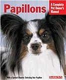 Papillions (Complete Pet Owner's Manual)