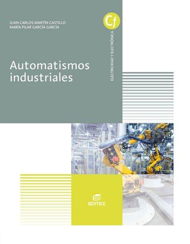 Automatismos industriales (Ciclos Formativos) Tapa blanda – 1 mar 2016 Juan Carlos Martín Castillo Mª Pilar García García Editorial Editex 8490785457