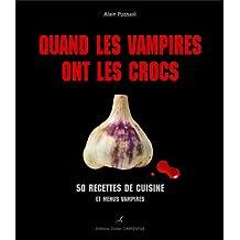 Quand les vampires ont les crocs: 50 recettes de cuisine et menus vampires