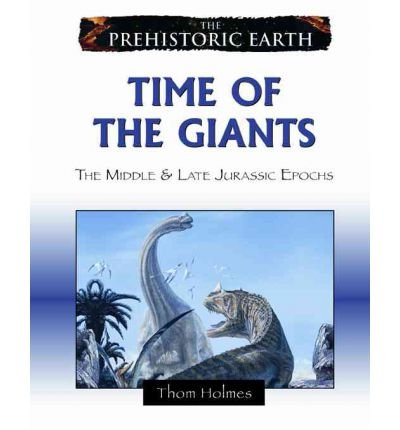 [(Time of the Giants: The Middle and Late Jurassic Periods )] [Author: Thom Holmes] [Sep-2008]