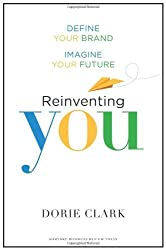 Reinventing You: Define Your Brand, Imagine Your Future by Dorie Clark (2013-04-09)