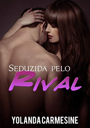 Seduzida pelo meu Rival (Rivais e Amantes Livro 1) (Portuguese Edition)