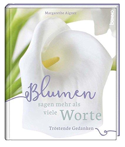 Blumen Sagen Mehr Als Viele Worte Tröstende Gedanken