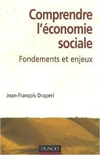 Comprendre l'économie sociale : Fondements et enjeux par Jean-François Draperi