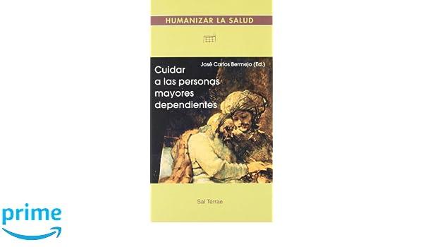 Cuidar a las personas mayores dependientes Humanizar la ...