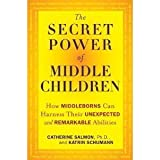The Secret Power of Middle Children: How Middleborns Can Harness Their Unexpected and Remarkable Abilities [Hardcover]