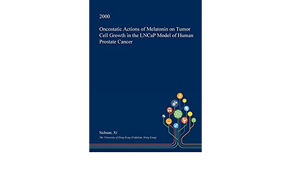 Oncostatic Actions of Melatonin on Tumor Cell Growth in the LNCaP Model of Human Prostate Cancer: 9781374788657: Amazon.com: Books