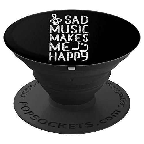 Music Quotes Sad Music Makes Me Happy - PopSockets Grip and Stand for Phones and Tablets