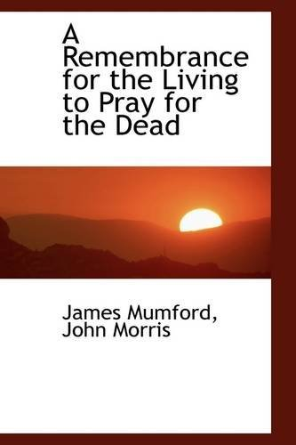 A Remembrance for the Living to Pray for the Dead by James Mumford (2009-05-13) (To Pray For The Living And The Dead)