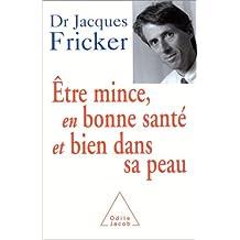 ÊTRE MINCE EN BONNE SANTÉ ET BIEN DANS SA PEAU : LA NOUVELLE MÉTHODE DU DR JACQUES FRICKER